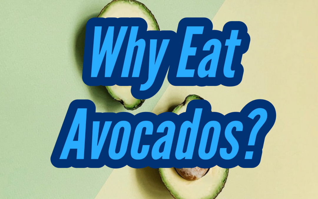 Why Eat Avocados? by Ellen Almanza